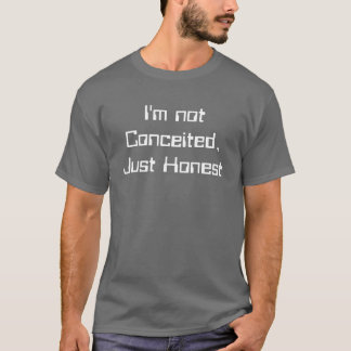 I'm not Conceited, Just Honest T-Shirt