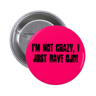 I'm not crazy, I just have OJD! 2 Inch Round Button