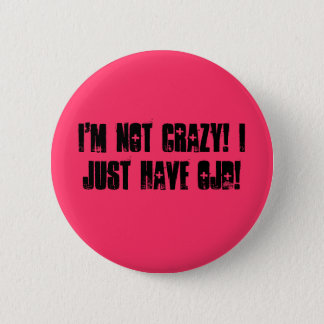 I'm Not Crazy! I Just Have OJD! 2 Inch Round Button