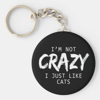 I'm Not Crazy I Just Like Cats Print Keychain