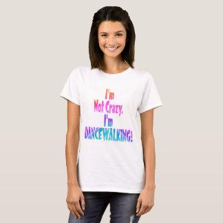 I'm Not Crazy, I'm DANCEWALKING! T-Shirt