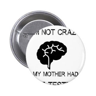 I'm Not Crazy My Mother Had Me Tested 2 Inch Round Button