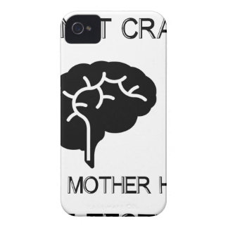 I'm Not Crazy My Mother Had Me Tested Case-Mate iPhone 4 Case