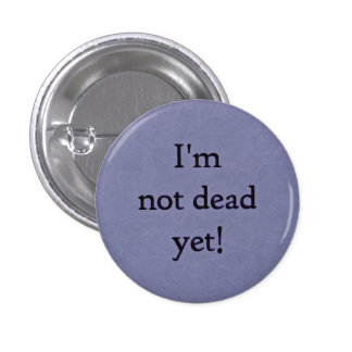 I'm not dead yet! button