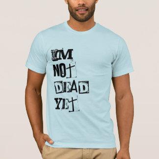 Im Not Dead Yet T-Shirt