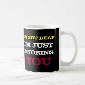I'M NOT DEAF I'M JUST IGNORING YOU COFFEE MUG