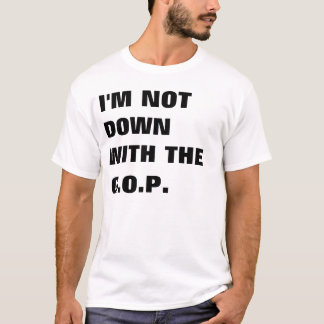 I'm Not Down With The GOP T-Shirt
