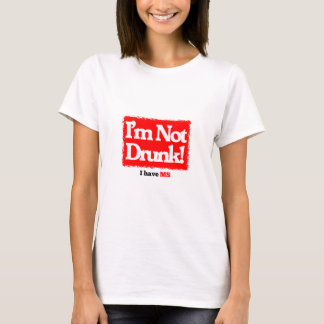 I'm not drunk, I have MS. OK maybe I'm a bit drunk T-Shirt