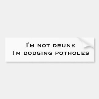 I'm not drunk I'm dodging potholes Bumper Sticker