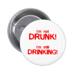 Im not drunk im still drinking pin