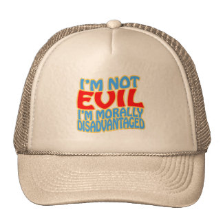 I'm Not Evil, I'm Morally Disadvantaged Trucker Hat