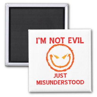 I'm Not Evil Just Misunderstood Square Magnet