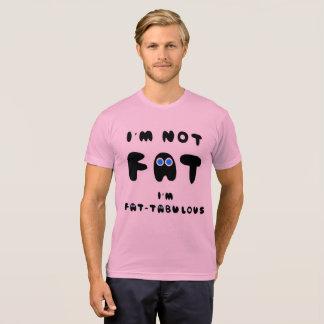 I'M NOT FAT I'M FATABULOUS T-Shirt