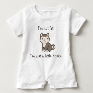 I'm Not Fat. I'm Just a Little Husky. Baby Romper