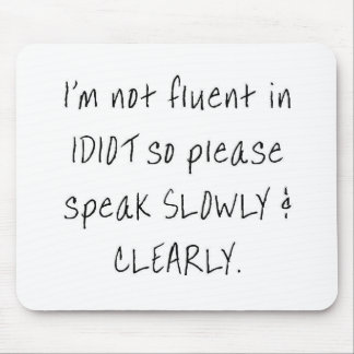 I'm not fluent in idiot, so please speak slowly mouse pad