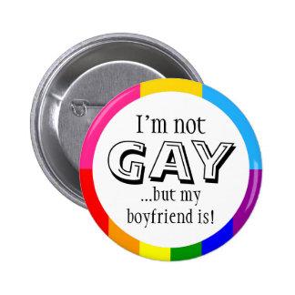 I'm not gay but my boyfriend is 2 inch round button