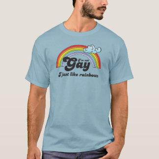 I'M NOT GAY. I JUST LIKE RAINBOWS. T-Shirt