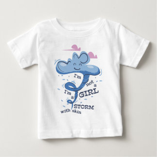 I'm not girl I'm the Storm Baby T-Shirt