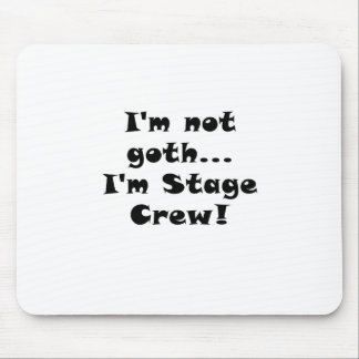Im Not Goth Im Stage Crew Mouse Pad