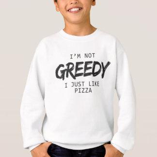 I'm Not Greedy I Just Like Pizza Print Sweatshirt