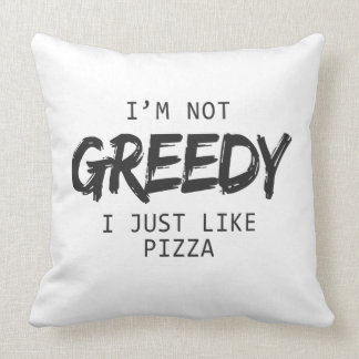 I'm Not Greedy I Just Like Pizza Print Throw Pillow