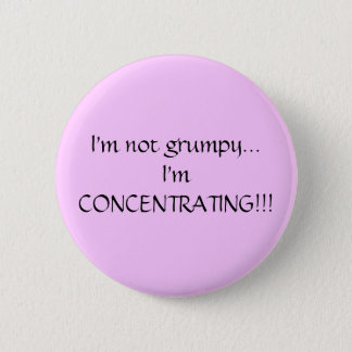 I'm not grumpy...I'm CONCENTRATING!!! 2 Inch Round Button