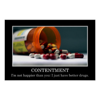 I'm not happier than you I have better drugs (S) Poster