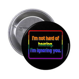 I'm Not Hard of Hearing, I'm Ignoring You 2 Inch Round Button