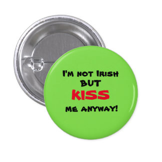 I'm Not Irish But KISS Me Anyway! 1 Inch Round Button