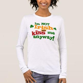 Im Not Irish But Kiss Me Anyway Long Sleeve T-Shirt
