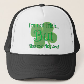 I'm not Irish but Kiss me anyway Trucker Hat