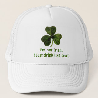 I'm not Irish, I just drink like one! Trucker Hat