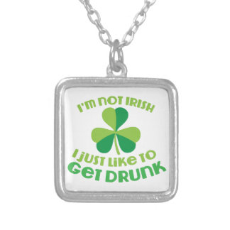 I'm not IRISH I just like to get DRUNK Silver Plated Necklace