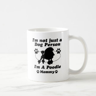 I'm Not Just a Dog Person; I'm A Poodle mommy Coffee Mugs