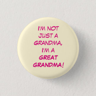 I'm Not Just A Grandma, I'm A GREAT GRANDMA 1 Inch Round Button