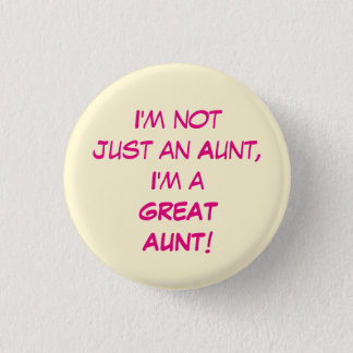 I'm Not Just An Aunt, I'm A GREAT AUNT 1 Inch Round Button