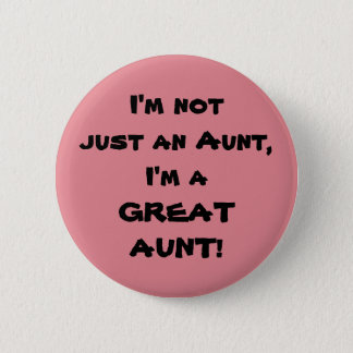 I'm Not Just An Aunt, I'm A GREAT AUNT 2 Inch Round Button