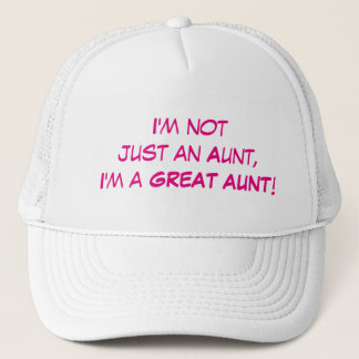I'm Not Just An Aunt, I'm A GREAT AUNT Trucker Hat