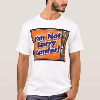 I'm Not Larry Kanfer 2005 #2 T-Shirt