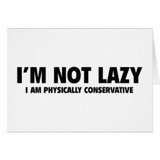 I'm Not Lazy Card