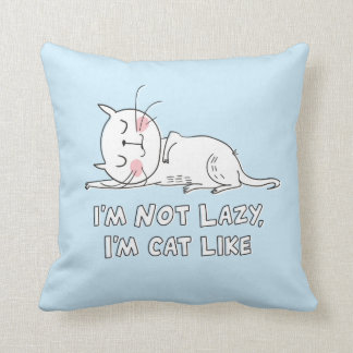 I'm Not Lazy, I'm Cat Like Throw Pillow