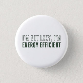 I'm Not Lazy I'm Energy Efficient 1 Inch Round Button