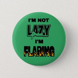 I'M NOT LAZY I'M FLARING 2 INCH ROUND BUTTON