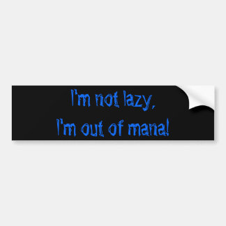 I'm not lazy, I'm out of mana! Bumper Sticker