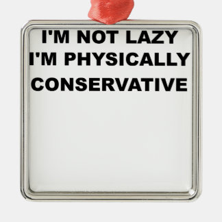IM NOT LAZY IM PHYSICALLY CONSERVATIVE.png Silver-Colored Square Ornament