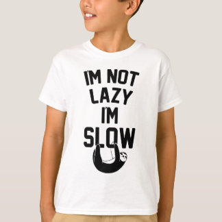 I'm Not Lazy I'm Slow T-Shirt
