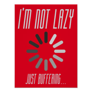 I'm not lazy - Just buffering... Funny Excuse Poster