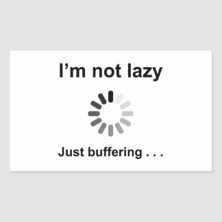 I'm Not Lazy - Just Buffering Sticker