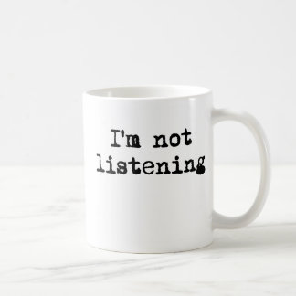 I'm not  listening mug