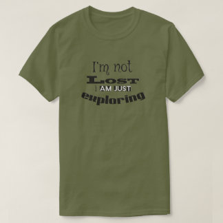 I'm not lost, I am just exploring! T-Shirt